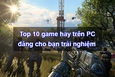 Tổng hợp 10 tựa game hay trên PC năm 2020 đáng cho bạn trải nghiệm